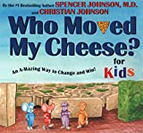 Spencer Johnson: WHO MOVED MY CHEESE? For Kids