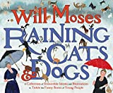 Moses, Will: Raining Cats and Dogs: A Collection of Irresistible Idioms and Illustrations to Tickle the Funny Bones of Young People