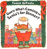 De Paola, Tomie: Guess Who&#39;s Coming to Santa&#39;s for Dinner?