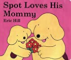 Spot Loves His Mommy by Eric Hill