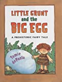 De Paola, Tomie: Little Grunt And the Big Egg: A Prehistoric Fairy Tale