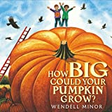 Minor, Wendell: How Big Could Your Pumpkin Grow?