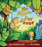 Elya, Susan Middleton: No More, Por Favor (Spanish Edition)
