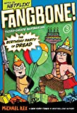 Rex, Michael: The Birthday Party of Dread (Fangbone!Third Grade Barbarian)