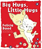 Big Hugs Little Hugs by Felicia Bond