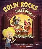 Goldi Rocks & the Three Bears by Corey Rosen…