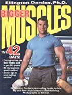 Bigger Muscles in 42 Days by Ellington…