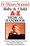 Stoppard, Miriam: The Baby & Child A to Z Medical Handbook/Parents' Easy Reference Guide to Children's Illnesses, Symptoms and Treatment