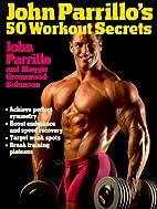 John Parrillo's 50 Workout Secrets by J.…