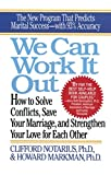 Notarius, Clifford: We Can Work It Out: How to Solve Conflicts, Save Your Marriage, and Strengthen Your Love for Each Other