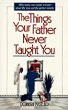 The Things Your Father Never Taught You by…