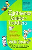 Iovine, Vicki: The Girlfriends&#39; Guide to Toddlers: A Survival Manual to the &quot;Terrible Twos&quot; (And Ones and Threes) from the First Step, the First Potty and the First Word (&quot;No&quot;) to the Last Blankie