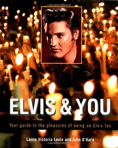 elvis-and-you-your-guide-to-the-pleasures-of-being-an-elvis-fan