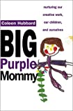 Hubbard, Coleen: The Big Purple Mommy : Nurturing Our Creative Careers, Our Children and Ourselves