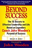 Biro, Brian D.: Beyond Success: The 15 Secrets to Effective Leadership and Life Based on Legendary Coach John Wooden&#39;s Pyramid of Success