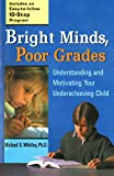 Whitley, Michael D.: Bright Minds, Poor Grades: Understanding and Motivating Your Underachieving Child