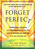 Earle, Lisa: Forget Perfect: Finding Joy, Meaning, and Satisfaction in the Life You'Ve Already Got and the You You Already Are