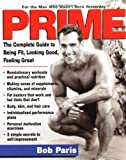 Paris, Bob: Prime : The Complete Guide to Being Fit, Looking Good, Feeling Great