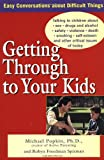 Popkin, Michael: Getting Through to Your Kids: Talking to Children About Sex, Drugs and Alcohol, Safety, Violence, Death, Smoking, Self-Esteem, and Other Critical Issues of Today