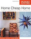 Budget Living: Home Cheap Home: A Room-by-Room Guide to Great Decorating