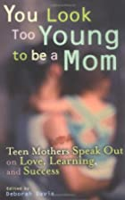 You Look Too Young to be a Mom: Teen Mothers…
