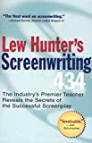 Hunter, Lew: Lew Hunter&#39;s Screenwriting 434: The Industry&#39;s Premier Teacher Reveals the Secrets of the Successful Screenplay