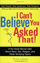 I Can't Believe You Asked That!: The…