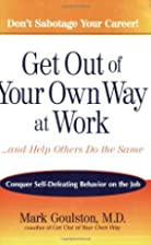 Get Out of Your Own Way at Work...And Help…