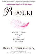 Pleasure: A Woman's Guide to Getting the Sex…