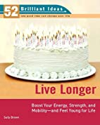 Live Longer (52 Brilliant Ideas): Boost Your…