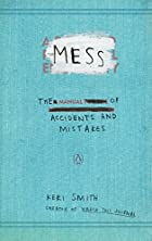 Mess: The Manual of Accidents and Mistakes…
