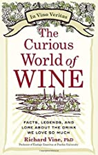 The Curious World of Wine: Facts, Legends,…