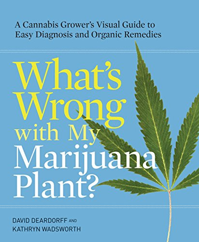 whats-wrong-with-my-marijuana-plant-a-cannabis-growers-visual-guide-to-easy-diagnosis-and-organic-remedies