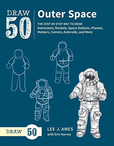 draw-50-outer-space-the-step-by-step-way-to-draw-astronauts-rockets-space-stations-planets-meteors-comets-asteroids-and-more