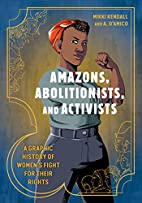 Amazons, Abolitionists, and Activists: A…