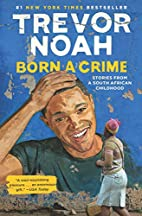 Born a Crime: Stories from a South African…
