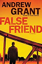 False Friend: A Novel by Andrew Grant