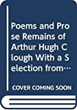 Clough, Arthur Hugh: Poems and Prose Remains of Arthur Hugh Clough With a Selection from His Letters and Memoirs