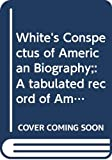 William White: White's Conspectus of American Biography;: A tabulated record of American history and biography