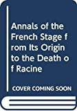 Frederick Hawkins: Annals of the French Stage from Its Origin to the Death of Racine