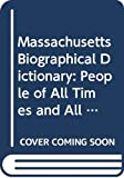 [???]: Massachusetts Biographical Dictionary: People of All Times and All Places Who Have Been Important to the History and Life of the State.
