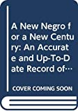 Washington, Booker T.: A New Negro for a New Century: An Accurate and Up-To-Date Record of the Upward Struggles of the Negro Race