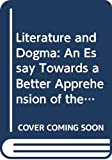 Arnold, Matthew: Literature and Dogma: An Essay Towards a Better Apprehension of the Bible