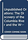 Fiske, John: Unpublished Orations: The Discovery of the Columbia River and the Whitman Controversy, the Crispus Attucks Memorial and Columbus Memorial
