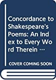 Furness, Horace Howard: Concordance to Shakespeare's Poems: An Index to Every Word Therein Contained