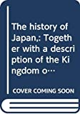 The History of Japan Together with a Description of the Kingdom of Siam, 1690 92