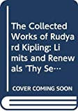 The Collected Works of Rudyard Kipling Limits and Renewals Thy Servant a Dog