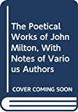John Milton: The Poetical Works of John Milton, With Notes of Various Authors