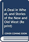 Norris, Frank: A Deal in Wheat, and Stories of the New and Old West (Reprint)