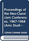 Modern Language Association of America: Proceedings of the Neo-Classicism Conferences, 1967-1968 (Ams Studies in the Eighteenth Century)